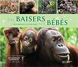 Des baisers aux bébés : Avec le Lion, l'Orang-outan, le Cerf et le Grèbe huppé