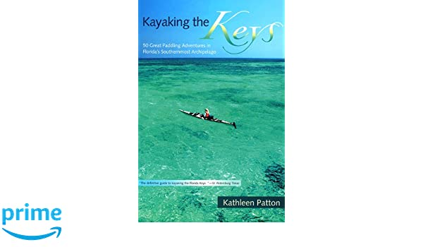 50 Great Paddling Adventures in Floridas Southernmost Archipelago Kayaking the Keys