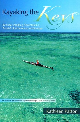 Kayaking the Keys: Fifty Great Paddling Trips in Florida's Southernmost Archipelago (Kajak-angeln Florida)