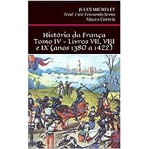 História da França - Tomo IV - Livros VII, VIII e IX (anos 1380 a 1422) (Portuguese Edition)