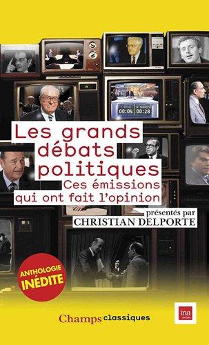 Les grands débats politiques : ces émissions qui ont fait l'opinion / présentés par Christian Delporte.- [Paris] ; [Bry-sur-Marne] : Flammarion : INA éditions , DL 2012