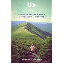 Up: A Mother and Daughter's Peakbagging Adventure (English Edition)