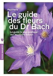 Le guide des fleurs du Dr Bach: Le guide le plus pratique sur les élixirs floraux