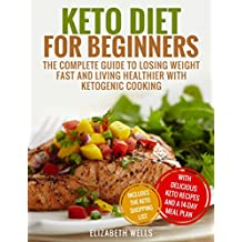 Keto Diet For Beginners: The Complete Guide To Losing Weight Fast And Living Healthier With Ketogenic Cooking (English Edition)