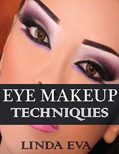 Eye Makeup Techniques: Latest eye shadow techniques for every kind of eye shape for gorgeous look (book Book 1)