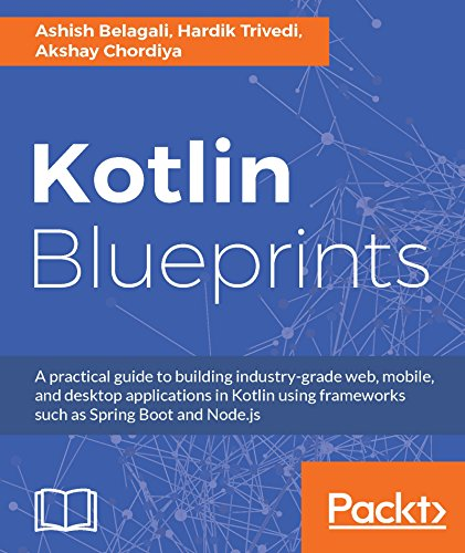 Kotlin Blueprints: A practical guide to building industry-grade web, mobile, and desktop applications in Kotlin using frameworks such as Spring Boot and Node.js (English Edition)