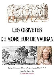 Les Oisivetés de Monsieur de Vauban: Ou ramas de plusieurs mémoires de sa façon sur différents sujets par [VAUBAN]