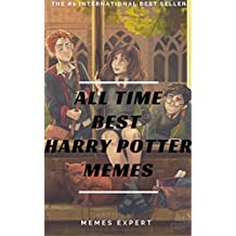 ALL TIME BEST HARRY POTTER MEMES: Best Collection of Harry Potter Memes, Funny Memes & NSFW (English Edition)