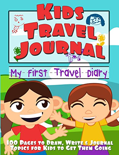 Kids Travel Journal: My First Travel Diary (Draw, Write & Journal Topics for Kids) PDF Books