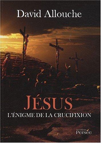 Jésus l'énigme de la crucifixion