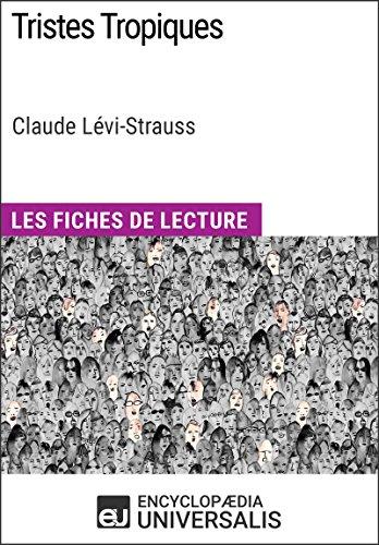 Tristes Tropiques de Claude Lévi-Strauss: Les Fiches de lecture d'Universalis par Encyclopaedia Universalis