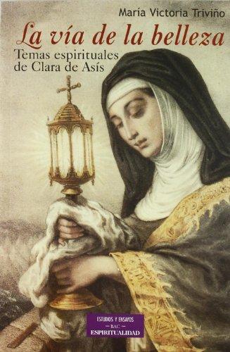 La vía de la belleza : temas espirituales de Clara de Asís por María Victoria Triviño