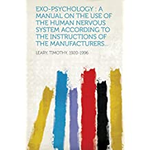 Exo-Psychology: A Manual on the Use of the Human Nervous System According to the Instructions of the Manufacturers...