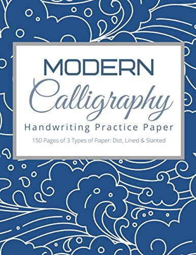 Modern Calligraphy Handwriting Practice Paper: 150 Page For Beginner\'s Guide Dotted Paper, Slanted Grid Calligraphy Paper & Lined Guide Alphabet ... Hand Lettering & Brush Pen Lettering, Band 5)