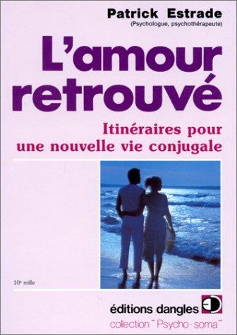 L'Amour retrouvé : Itinéraire pour une nouvelle vie sentimentale par Patrick Estrade