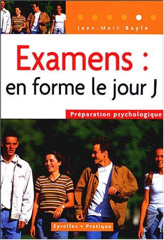 Examens : en forme le jour J ! : Préparation psychologique par  Jean-Marc Bayle