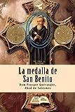 La medalla de San Benito: El arma más poderosa del cristiano contra las fuerzas del mal,...