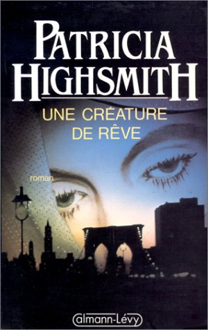 Une creature de reve par Patricia Highsmith