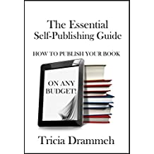 The Essential Self-Publishing Guide: How to Publish Your Book On Any Budget (English Edition)