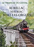 Le triangle du Cantal - Tome 3, Aurillac Mauriac Bort-les-Orgues