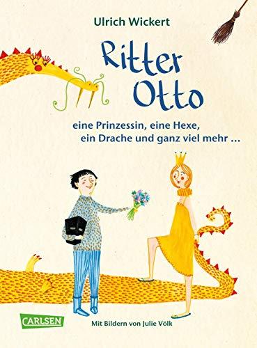 Ritter Otto, eine Prinzessin, eine Hexe, ein Drache und ganz viel mehr ...: Das Vorlesebuch von Ulrich Wickert