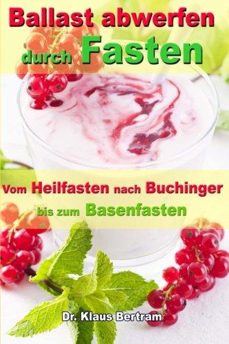 Ballast abwerfen durch Fasten: Vom Heilfasten nach Buchinger bis zum Basenfasten - Die bekanntesten Fastenkuren im Vergleich