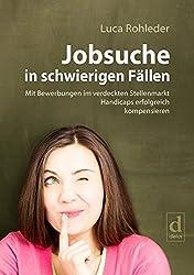 Jobsuche in schwierigen Fällen: Mit Bewerbungen im verdeckten Stellenmarkt Handicaps erfolgreich kompensieren