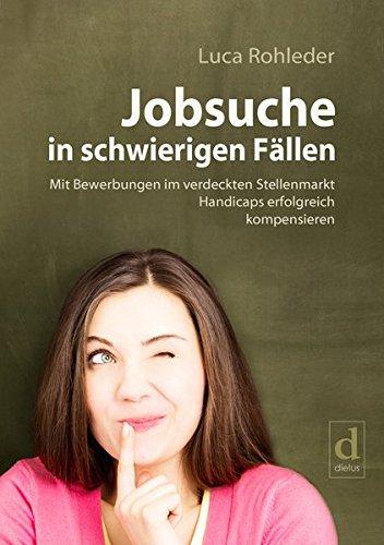 Jobsuche in schwierigen Fällen: Mit Bewerbungen im verdeckten Stellenmarkt Handicaps erfolgreich...