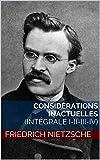 Considérations inactuelles (intégrale I-II-III-IV) - Format Kindle - 1,49 €