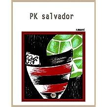 """PK salvador (Coleção """"Campanha do Flamengo no Brasileirão 2017"""" Livro 16) (Portuguese Edition)"""