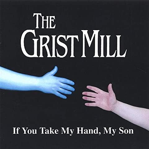 If You Take My Hand My Son by Grist (Grist Mill)
