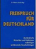 Freispruch für Deutschland Ausländische Historiker und Publizisten widerlegen antideutsche Geschichtslügen