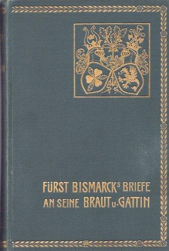 Fürst Bismarcks Briefe an seine Braut und Gattin. Herausgegeben vom Fürsten Herbert Bismarck. Mit einem Titelbild und zehn weiteren Porträts
