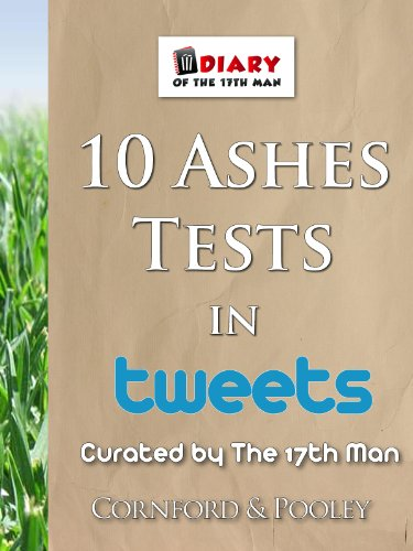 10 Ashes Tests of Tweets (The Diary of the 17th Man Book 4) (English Edition) por Dave Cornford