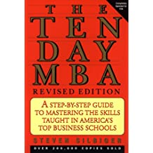 Ten-day MBA, The, Rev.: A Step-By-step Guide To Mastering The Skills Taught In America's Top Business Schools