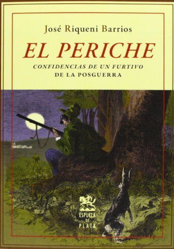 El Periche - Confidencias De Un Furtivo De La Posguerra (Otros títulos) por José Riqueni Barrios