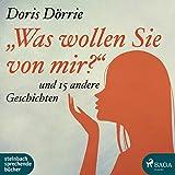 """""""Was wollen Sie von mir?"""": und 15 andere Geschichten von Doris Dörrie"""
