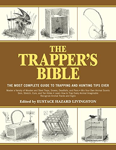 The Trapper's Bible: The Most Complete Guide on Trapping and Hunting Tips Ever par Jay McCullough