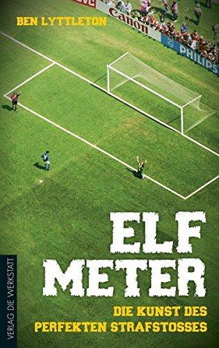 Elf Meter: Die Kunst des perfekten Strafstoßes (Fußball-kunst)