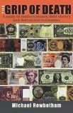 The Grip of Death: A Study of Modern Money, Debt Slavery and Destructive Economics