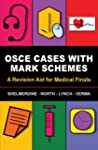 OSCE Cases with Mark Schemes: A Revis...