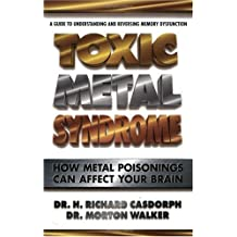 Toxic Metal Syndrome: How Metal Poisonings Can Affect Your Brain: How Metal Poisoning Can Affect Your Brain (Dr. Morton Walker Health Book)