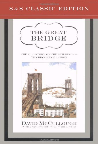 The Great Bridge: The Epic Story of the Building of the Brooklyn Bridge by David McCullough (2001-06-01)
