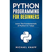 Python: Programming For Beginners: Learn The Fundamentals of Python in 7 Days (English Edition)