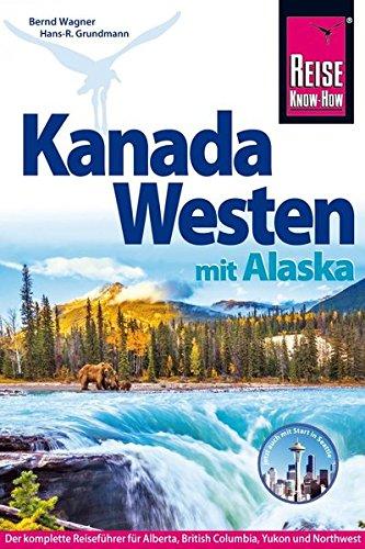 Reise Know-How Reiseführer Kanada Westen mit Alaska (British Kanada Columbia,)