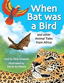When Bat was a Bird: and other Animal Tales from Africa by [Greaves, Nick]