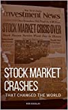STOCK MARKET CRASHES THAT CHANGED THE WORLD: The Stock Market Crashes That Shaped Today