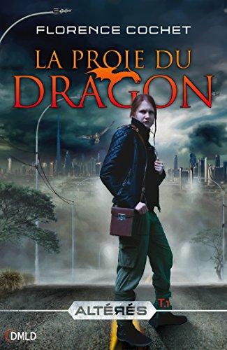 La proie du dragon : Altérés T1 par [Cochet, Florence]