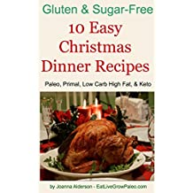 10 Easy Christmas Dinner Recipes: Paleo, Primal, Low Carb High Fat & Keto (Gluten & Sugar-Free) (English Edition)