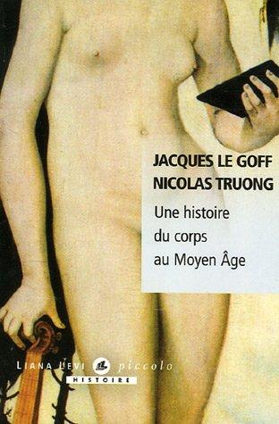 Une histoire du corps au Moyen Âge / Jacques Le Goff, Nicolas Truong.- Paris : L. Levi , DL 2006